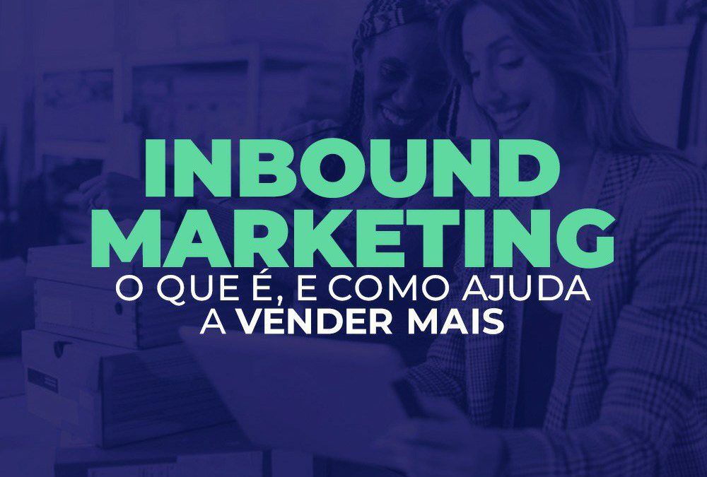Inbound Marketing: o que é, e como ajuda a vender mais