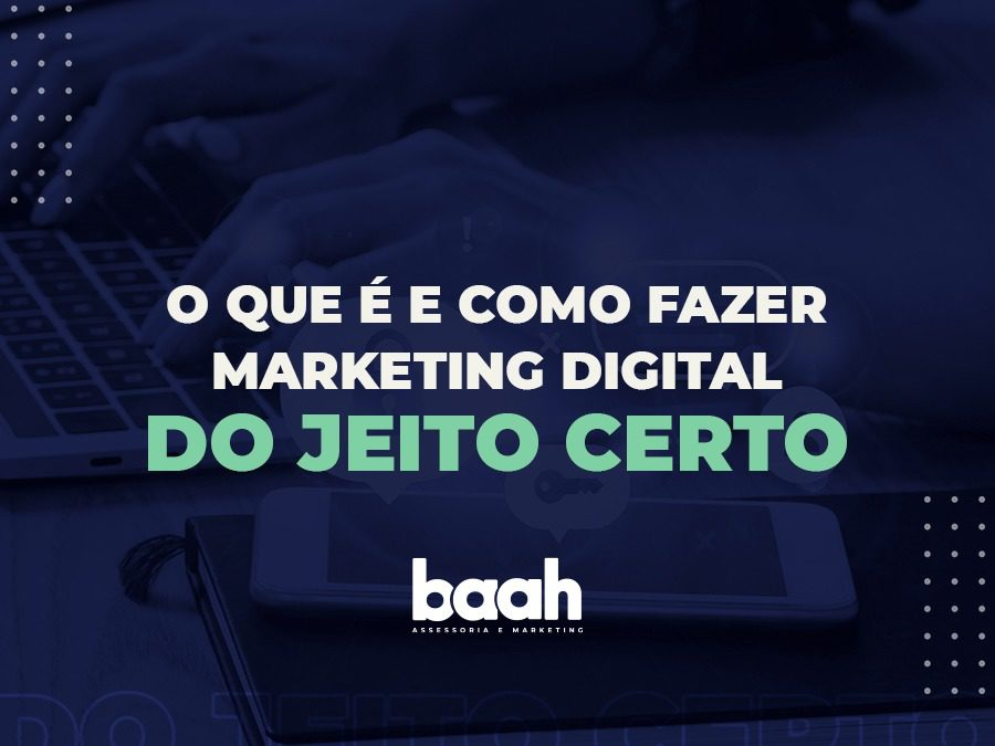 O que é e como fazer marketing digital do jeito certo