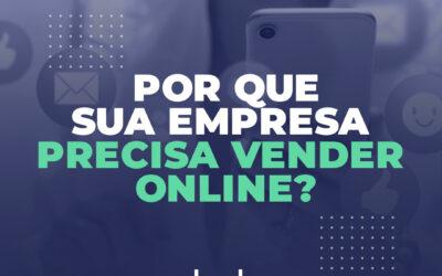 Por que sua empresa precisa vender online?