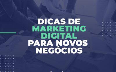 Dicas de marketing digital para novos negócios